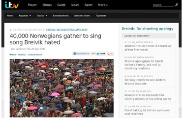 http://www.itv.com/news/2012-04-26/40-000-norwegians-gather-to-sing-song-breivik-hated-children-of-the-rainbow/