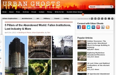 http://www.urbanghostsmedia.com/2012/04/5-pillars-of-the-abandoned-world-fallen-institutions-lost-industry-more/