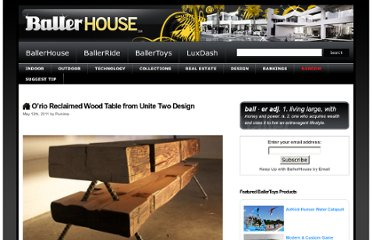 http://www.ballerhouse.com/2011/05/12/o%e2%80%99rio-mid-1800-reclaimed-wood-table-from-unite-two-design/#more-7167