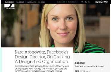 http://www.fastcodesign.com/1669610/kate-aronowitz-facebooks-design-director-on-crafting-a-design-led-organization