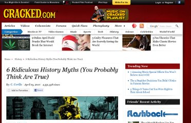 http://www.cracked.com/article_18487_6-ridiculous-history-myths-you-probably-think-are-true.html