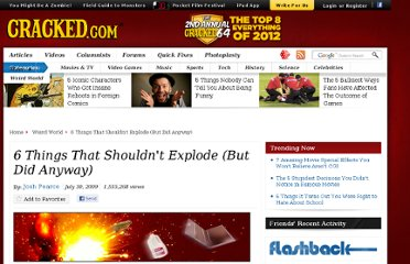 http://www.cracked.com/article_17561_6-things-that-shouldnt-explode-but-did-anyway.html