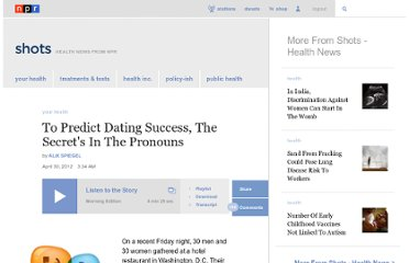 http://www.npr.org/blogs/health/2012/04/30/151550273/to-predict-dating-success-the-secrets-in-the-pronouns