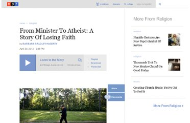 http://www.npr.org/2012/04/30/151681248/from-minister-to-atheist-a-story-of-losing-faith