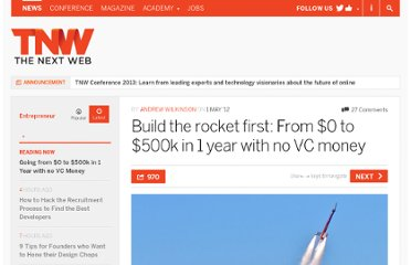 http://thenextweb.com/entrepreneur/2012/05/01/build-the-rocket-first-from-0-to-500k-in-1-year-with-no-vc-money/