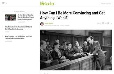 http://lifehacker.com/5906546/how-can-i-be-more-convincing-and-get-anything-i-want