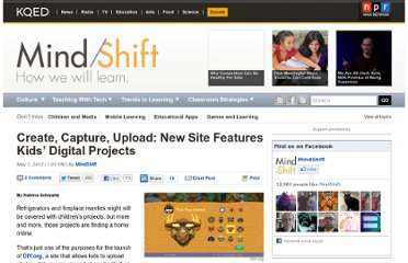 http://blogs.kqed.org/mindshift/2012/05/create-capture-upload-new-site-keeps-kids-digital-projects/