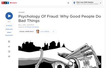 http://www.npr.org/2012/05/01/151764534/psychology-of-fraud-why-good-people-do-bad-things