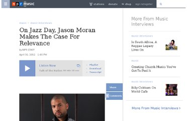 http://www.npr.org/2012/04/30/151700270/on-jazz-day-jason-moran-makes-the-case-for-relevance