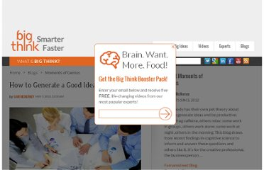 http://bigthink.com/insights-of-genius/how-to-generate-a-good-idea