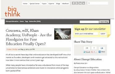 http://bigthink.com/disrupt-education/coursera-edx-khan-academy-uopeople-are-the-floodgates-for-free-education-finally-open