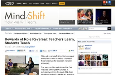 http://blogs.kqed.org/mindshift/2011/12/rewards-of-role-reversal-teachers-learn-students-teach/