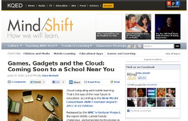 http://blogs.kqed.org/mindshift/2011/06/games-gadgets-and-the-cloud-coming-soon-to-a-school-near-you/