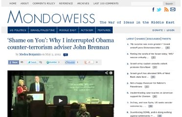 http://mondoweiss.net/2012/05/shame-on-you-why-i-interrupted-obama-counter-terrorism-adviser-john-brennan.html