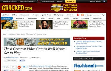 http://www.cracked.com/blog/the-6-greatest-video-games-well-never-get-to-play/