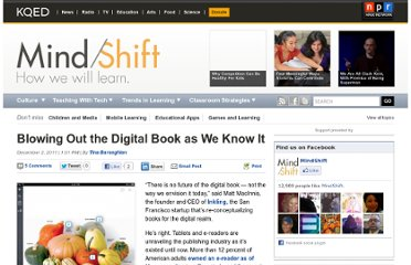 http://blogs.kqed.org/mindshift/2011/12/blowing-out-the-digital-book-as-we-know-it/