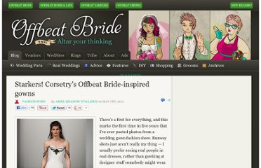 http://offbeatbride.com/2012/05/starkers-corsetrys-offbeat-bride-inspired-gowns