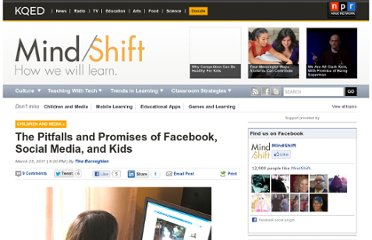 http://blogs.kqed.org/mindshift/2011/03/the-pitfalls-and-promise-of-social-media-and-kids/
