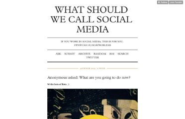 http://whatshouldwecallsocialmedia.tumblr.com/
