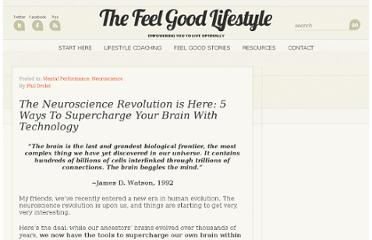 http://www.thefeelgoodlifestyle.com/the-neuroscience-revolution-is-here-5-ways-to-supercharge-your-brain-with-technology.html