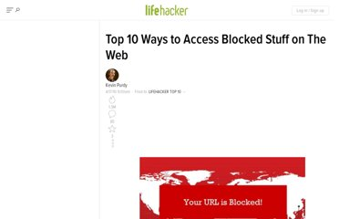 http://lifehacker.com/5516305/top-10-ways-to-access-blocked-stuff-on-the-web