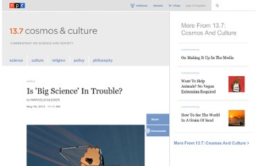 http://www.npr.org/blogs/13.7/2012/05/08/152254500/is-big-science-in-trouble