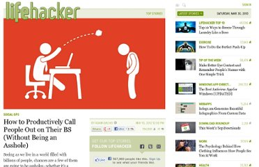http://lifehacker.com/5909055/how-to-productively-call-people-out-on-their-bs-without-being-an-asshole