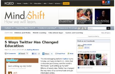 http://blogs.kqed.org/mindshift/2011/03/5-ways-twitter-has-changed-education/