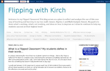 http://flippingwithkirch.blogspot.com/2012/05/what-is-flipped-classroom-my-students.html