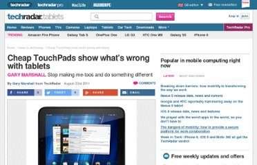 http://www.techradar.com/news/mobile-computing/tablets/cheap-touchpads-show-whats-wrong-with-tablets-997109