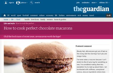 http://www.guardian.co.uk/lifeandstyle/wordofmouth/2012/may/17/how-to-cook-perfect-chocolate-macarons