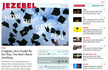 http://jezebel.com/5910701/congrats-new-grads-by-the-way-you-dont-know-anything