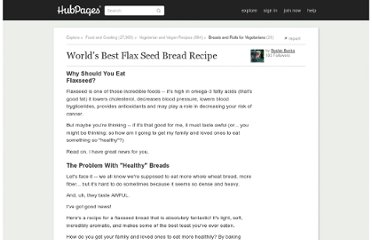 http://busterbucks.hubpages.com/hub/Worlds-Best-Flaxseed-Bread-Recipe