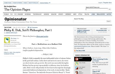 http://opinionator.blogs.nytimes.com/2012/05/20/philip-k-dick-sci-fi-philosopher-part-1/