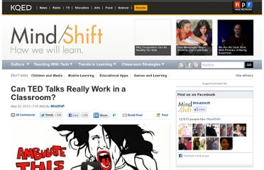 http://blogs.kqed.org/mindshift/2012/05/can-ted-talks-really-work-in-a-classroom/