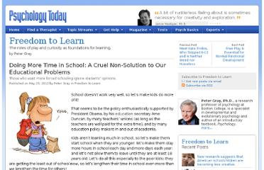 http://www.psychologytoday.com/blog/freedom-learn/201205/doing-more-time-in-school-cruel-non-solution-our-educational-problems-0