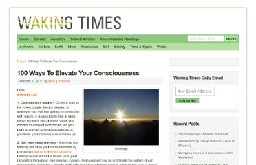 http://www.wakingtimes.com/2011/12/27/100-ways-to-become-more-conscious-how-to-raise-your-consciousness/