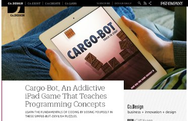 http://www.fastcodesign.com/1669821/cargo-bot-an-addictive-ipad-game-that-teaches-programming-concepts