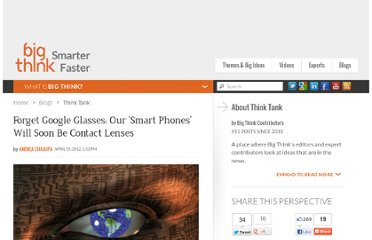 http://bigthink.com/think-tank/forget-google-glasses-our-smart-phones-will-soon-be-contact-lenses