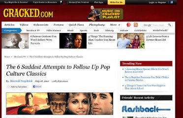 http://www.cracked.com/article_18596_the-6-saddest-attempts-to-follow-up-pop-culture-classics.html