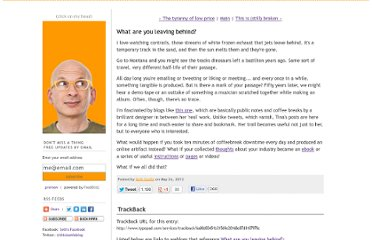 http://sethgodin.typepad.com/seths_blog/2012/05/what-are-you-leaving-behind.html