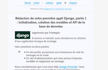 https://larlet.fr/david/biologeek/archives/20060617-redaction-de-votre-premiere-appli-django-partie-1-initialisation-creation-des-modeles-et-api-de-la-base-de-donnees/