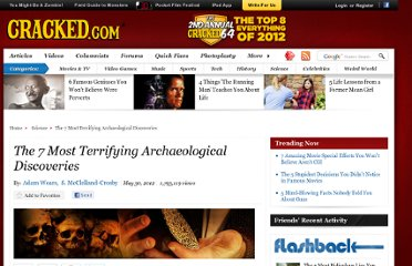 http://www.cracked.com/article_19837_the-7-most-terrifying-archaeological-discoveries.html