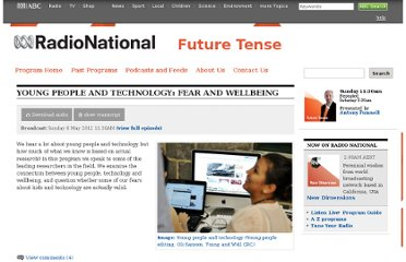 http://www.abc.net.au/radionational/programs/futuretense/young-people-and-technology--fear-and-well-being/3984732