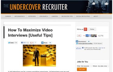 http://theundercoverrecruiter.com/how-to-maximize-video-interviews-useful-tips/