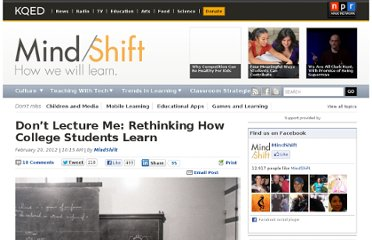http://blogs.kqed.org/mindshift/2012/02/dont-lecture-me-rethinking-how-college-students-learn-2/#more-19140