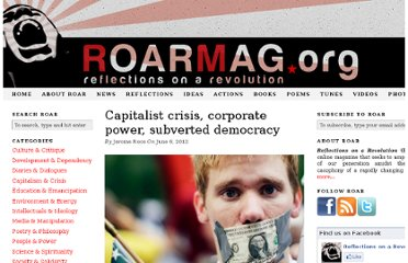 http://roarmag.org/2012/06/capitalist-crisis-business-power-and-the-threat-to-democracy/