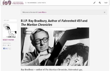 http://io9.com/5916175/rip-ray-bradbury-author-of-fahrenheit-451-and-the-martian-chronicles