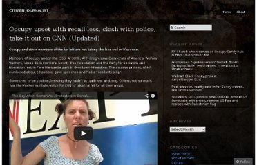 http://citizenjournalistdotorg.wordpress.com/2012/06/07/occupy-upset-with-recall-loss-clash-with-police-take-it-out-on-cnn/