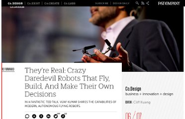 http://www.fastcodesign.com/1669981/theyre-real-crazy-daredevil-robots-that-fly-build-and-make-their-own-decisions